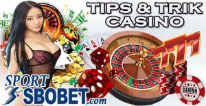 Tips Bermain Casino Sbobet